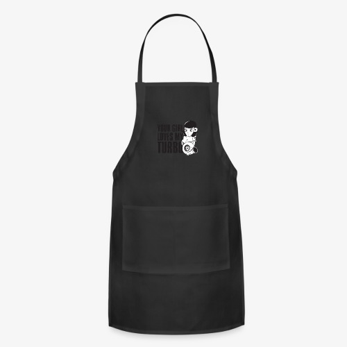 you girl loves my turbo - Adjustable Apron