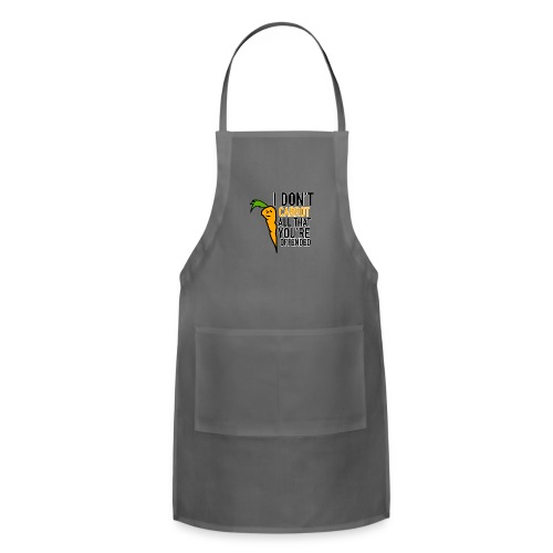 I DON'T CARROT ALL THAT YOU'RE OFFENDED - Adjustable Apron