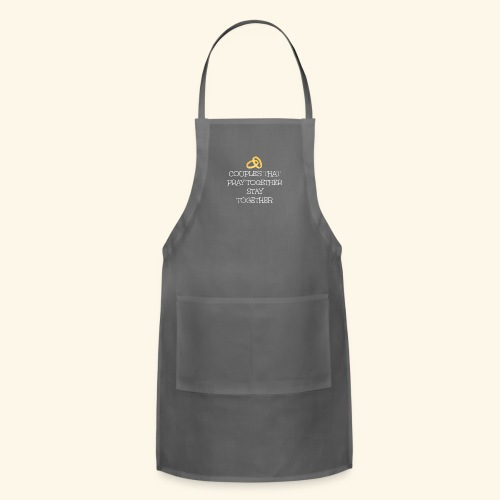 COUPLES THAT PRAY TOGETHER STAY TOGETHER - Adjustable Apron