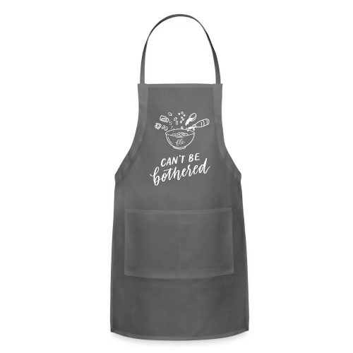 Can't Be Bothered Bowl - Adjustable Apron