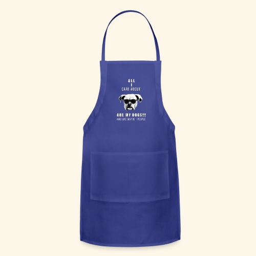 All i care about are my DOGS - Adjustable Apron