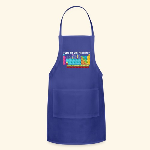 Wear This Periodically - Adjustable Apron