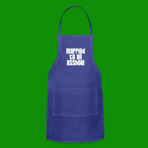 Married to an A&s*ole - Adjustable Apron