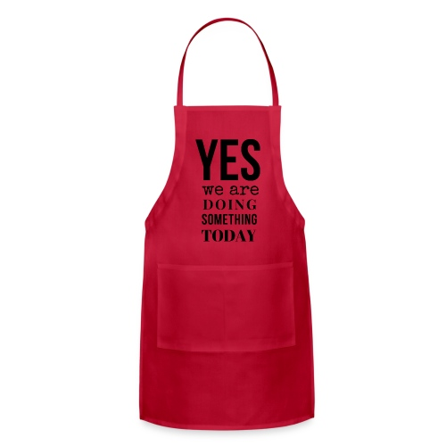 Yes We Are Doing Something Today (black text) - Adjustable Apron