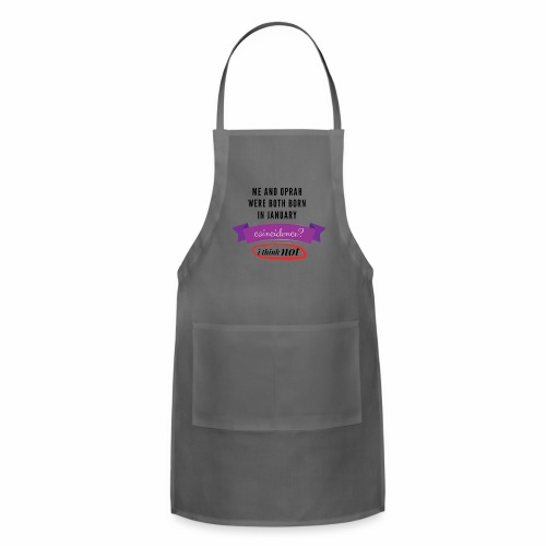Me And Oprah Were Both Born in January - Adjustable Apron