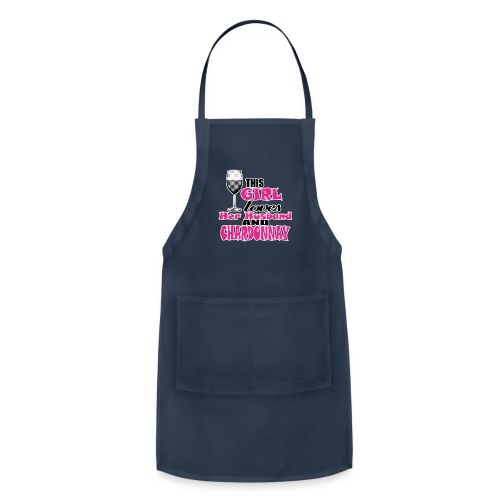 01 this girl loves her husband and chardonnay copy - Adjustable Apron