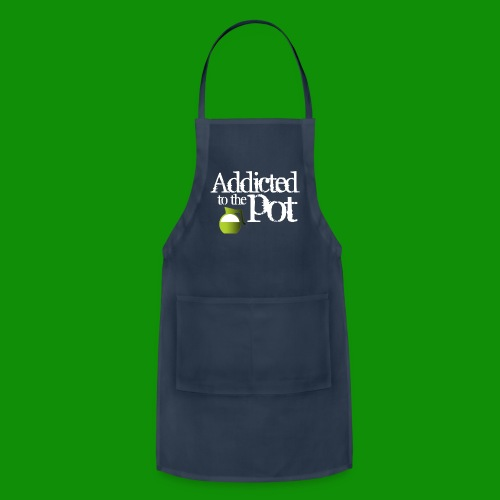 Addicted to the Pot - Adjustable Apron