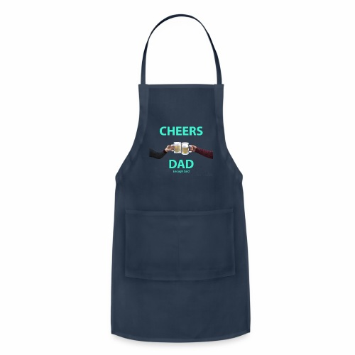 Cheers DAD enough said - Adjustable Apron