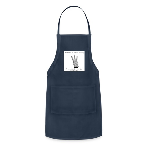 People really get tired of hearing them 3 - Adjustable Apron