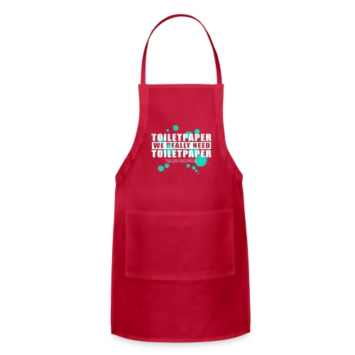 We really need toilet paper - Adjustable Apron