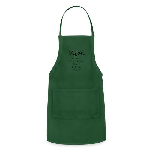 Vegan Because: I Listen To My Heart Not My Habits - Adjustable Apron