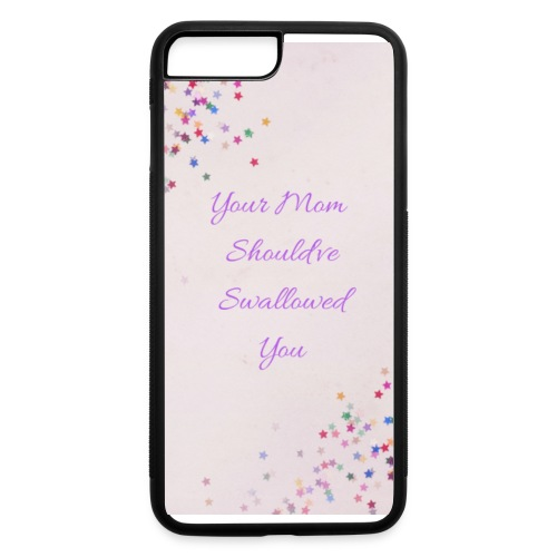 Your Mom Should've Swallowed You - iPhone 7 Plus/8 Plus Rubber Case