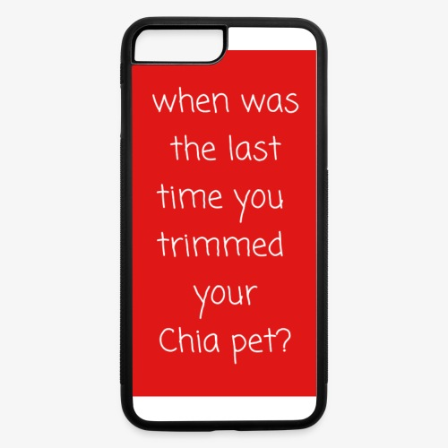 When Was The Last Time You Trimmed Your Chia Pet? - iPhone 7 Plus/8 Plus Rubber Case