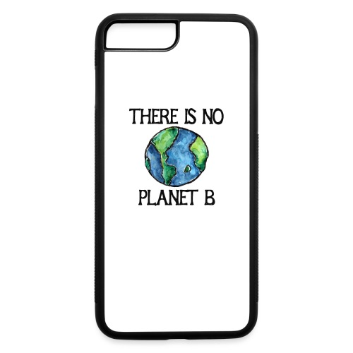 There is no planet b - iPhone 7 Plus/8 Plus Rubber Case
