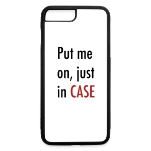 Put Me On, Just In Case - iPhone 7 Plus/8 Plus Rubber Case