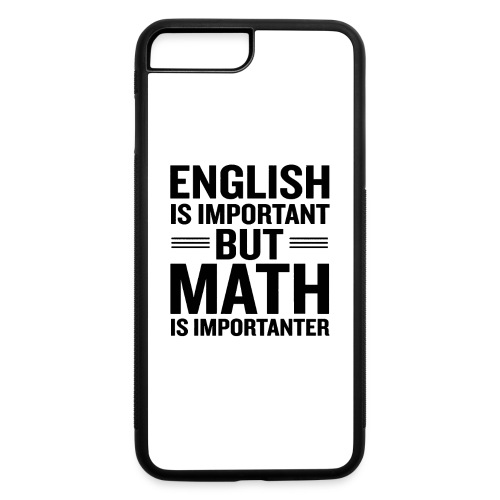 English Is Important But Math Is Importanter merch - iPhone 7 Plus/8 Plus Rubber Case