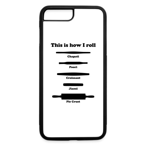 This is How I Roll - iPhone 7 Plus/8 Plus Rubber Case