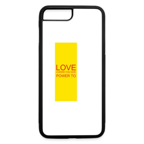 LOVE A WORD YOU GIVE POWER TO - iPhone 7 Plus/8 Plus Rubber Case