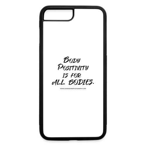 Body Positivity is for All Bodies - iPhone 7 Plus/8 Plus Rubber Case