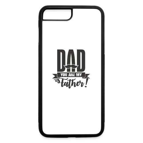 Dad You Are My Father, Happy Father's Day 2019 - iPhone 7 Plus/8 Plus Rubber Case