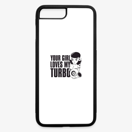 you girl loves my turbo - iPhone 7 Plus/8 Plus Rubber Case