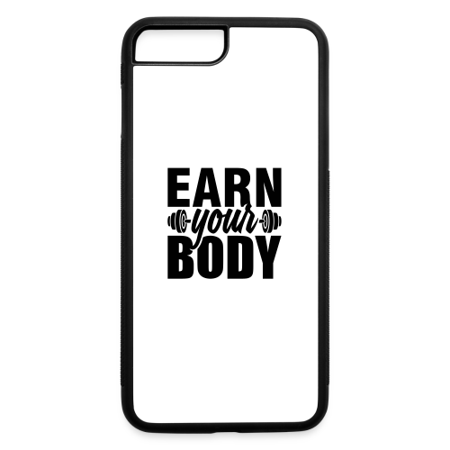 Earn your body - iPhone 7 Plus/8 Plus Rubber Case