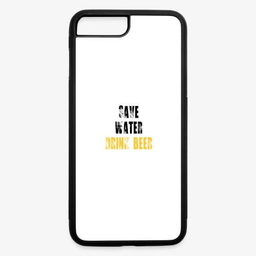 Save water drink beer - iPhone 7 Plus/8 Plus Rubber Case