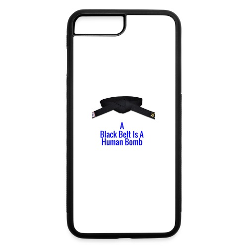 A Blackbelt Is A Human Bomb - iPhone 7 Plus/8 Plus Rubber Case