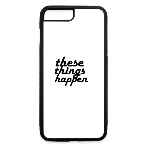 these things happen - iPhone 7 Plus/8 Plus Rubber Case