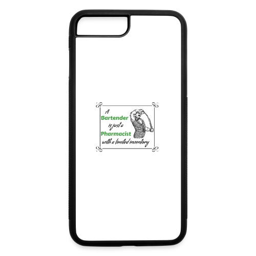 A Bartender is a Pharmacist with Limited Inventory - iPhone 7 Plus/8 Plus Rubber Case