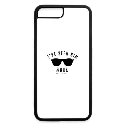 I've Seen Him Work - iPhone 7 Plus/8 Plus Rubber Case
