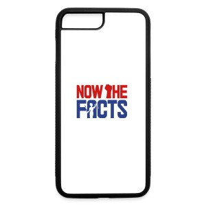 Now the Facts Gear - iPhone 7 Plus/8 Plus Rubber Case