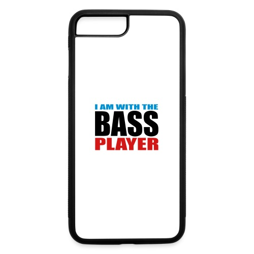 I am with the Bass Player - iPhone 7 Plus/8 Plus Rubber Case
