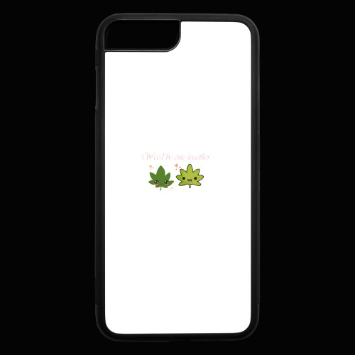 Weed Be Cute Together - iPhone 7 Plus/8 Plus Rubber Case