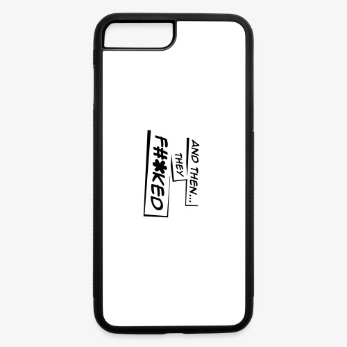 And Then They FKED Logo - iPhone 7 Plus/8 Plus Rubber Case