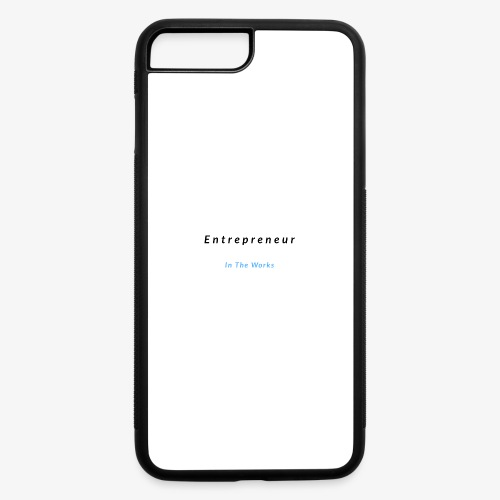 Entrepreneur In The Works - iPhone 7 Plus/8 Plus Rubber Case