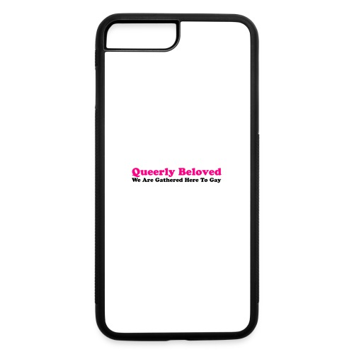 Queerly Beloved - Mug - iPhone 7 Plus/8 Plus Rubber Case