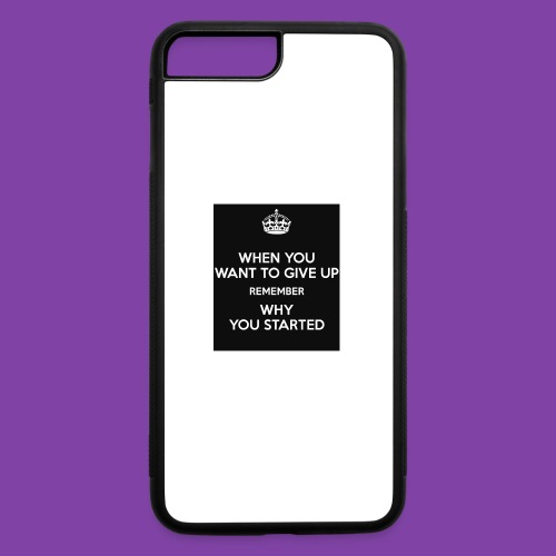 when-you-want-to-give-up-remember-why-you-started- - iPhone 7 Plus/8 Plus Rubber Case