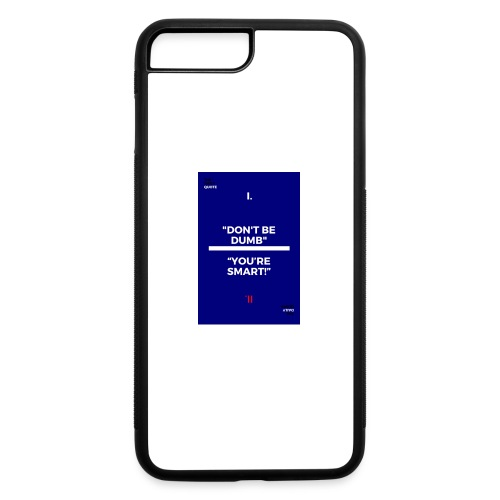 -Don-t_be_dumb----You---re_smart---- - iPhone 7 Plus/8 Plus Rubber Case