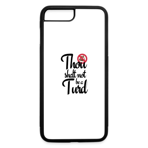 Thou Shalt Not Be a Turd - iPhone 7 Plus/8 Plus Rubber Case