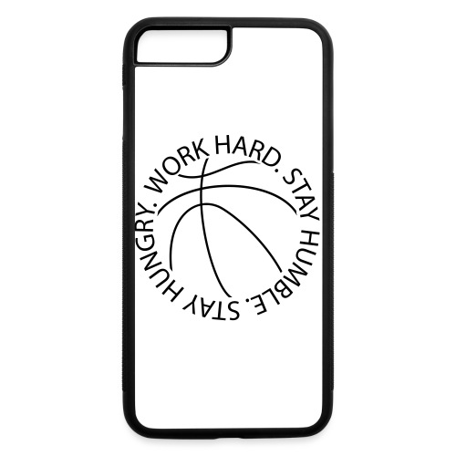 Stay Humble Stay Hungry Work Hard Basketball logo - iPhone 7 Plus/8 Plus Rubber Case