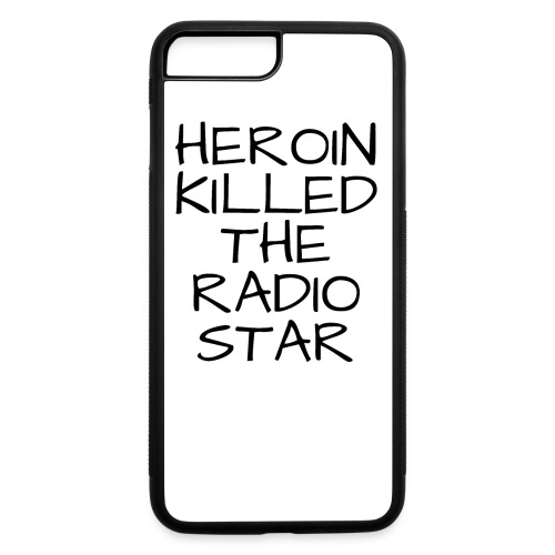 HEROIN KILLED THE RADIO STAR - iPhone 7 Plus/8 Plus Rubber Case