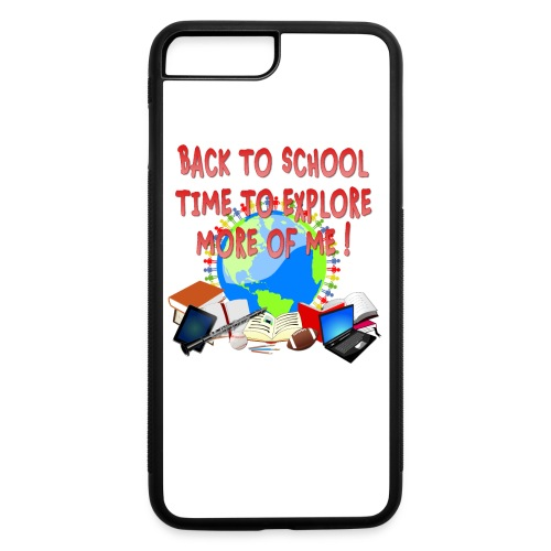 BACK TO SCHOOL, TIME TO EXPLORE MORE OF ME ! - iPhone 7 Plus/8 Plus Rubber Case