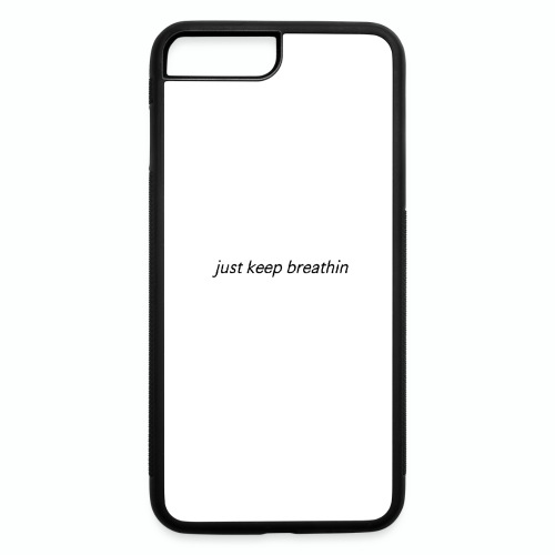 Just Keep Breathin - iPhone 7 Plus/8 Plus Rubber Case