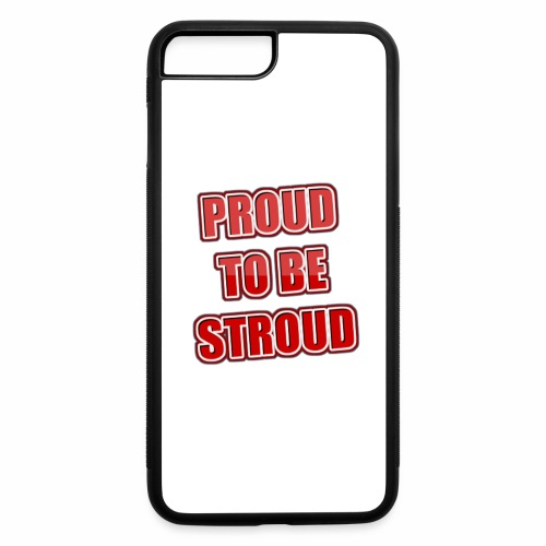 Proud To Be Stroud - iPhone 7 Plus/8 Plus Rubber Case