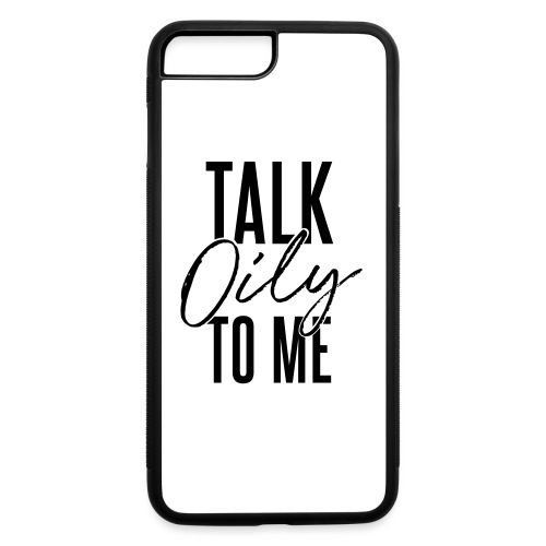 Talk Oily to Me - iPhone 7 Plus/8 Plus Rubber Case