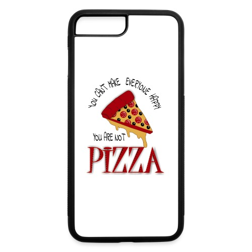 You Can't Make Everyone Happy You Are Not Pizza - iPhone 7 Plus/8 Plus Rubber Case