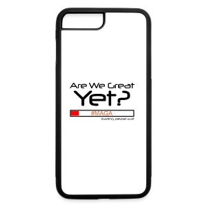 Are We Great Yet? - iPhone 7 Plus/8 Plus Rubber Case