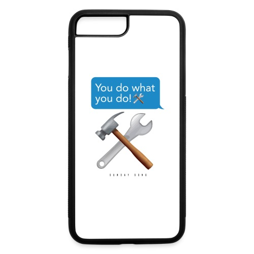 You Do What You Do - iPhone 7 Plus/8 Plus Rubber Case