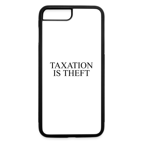 Taxation Is Theft - iPhone 7 Plus/8 Plus Rubber Case